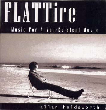 Allan Holdsworth's FLATTire CD, an inner retrospective in sound, angst via SynthAxe